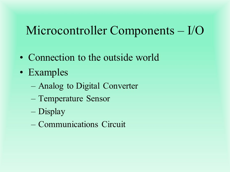 Microcontroller Components – I/O