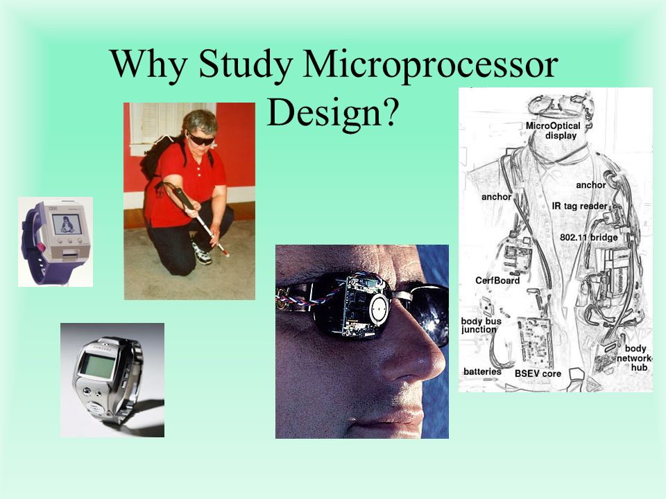 Why Study Microprocessor Design