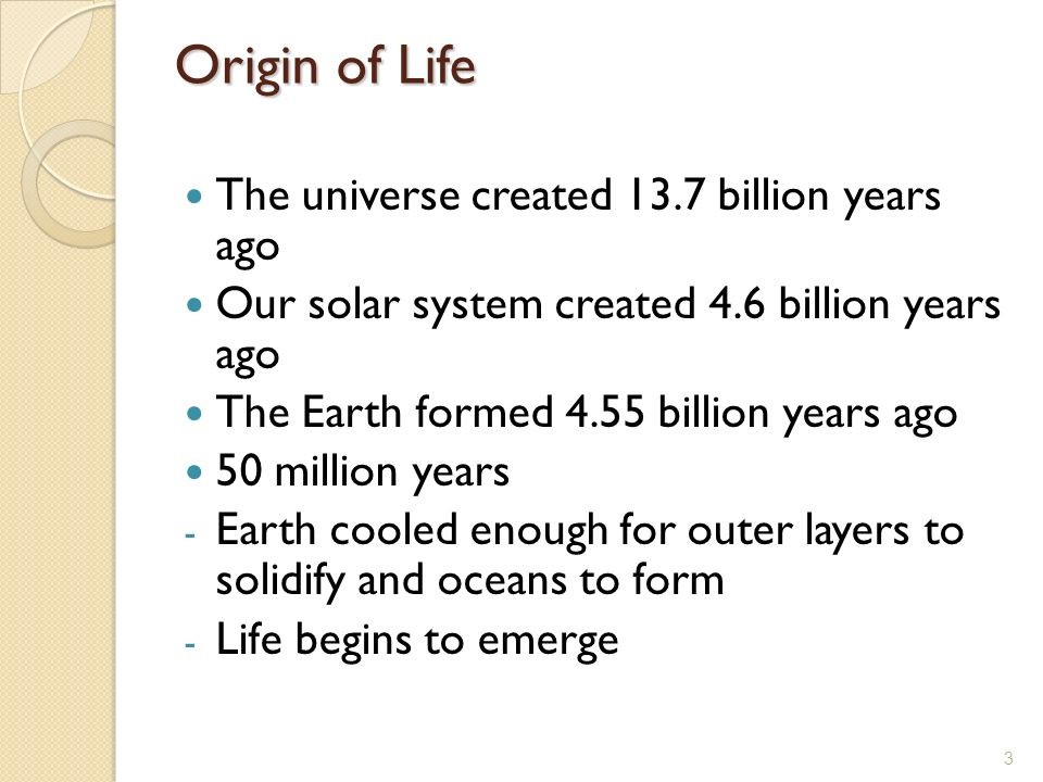 Origin of Life The universe created 13.7 billion years ago