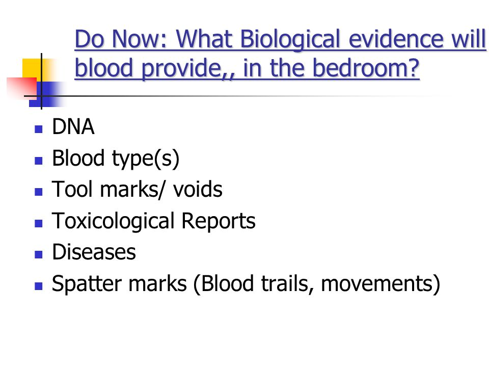 Do Now: What Biological evidence will blood provide,, in the bedroom