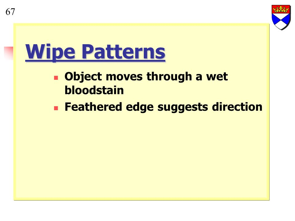 Wipe Patterns Object moves through a wet bloodstain