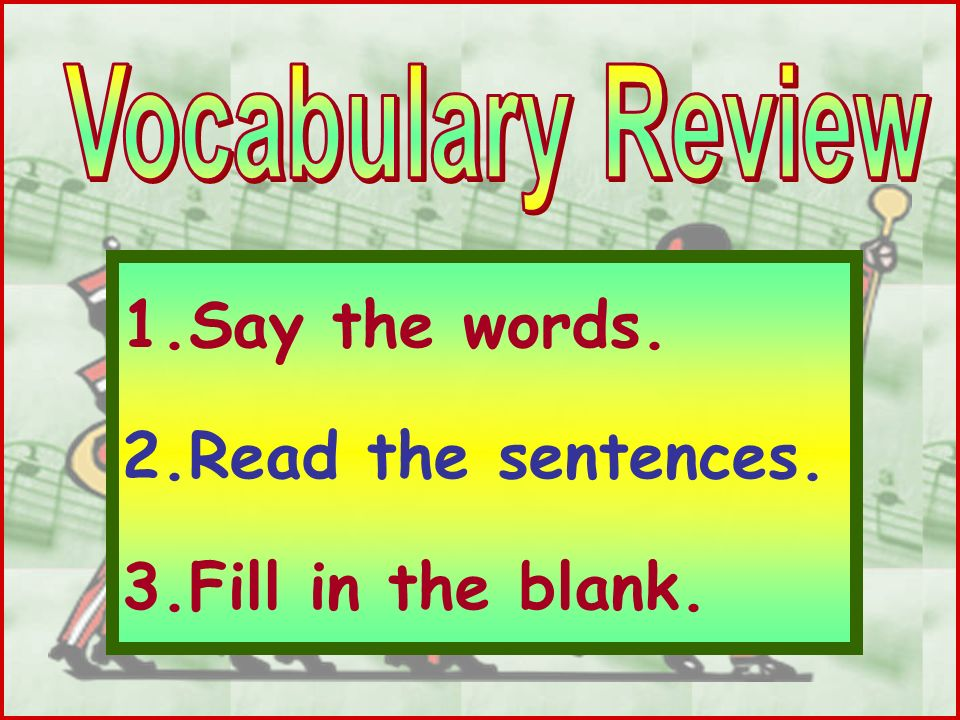 Vocabulary Review Say the words. Read the sentences.