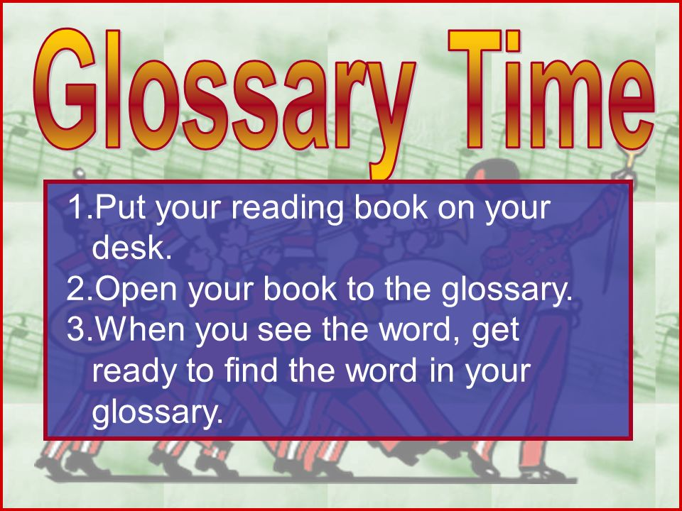 Glossary Time Put your reading book on your desk.