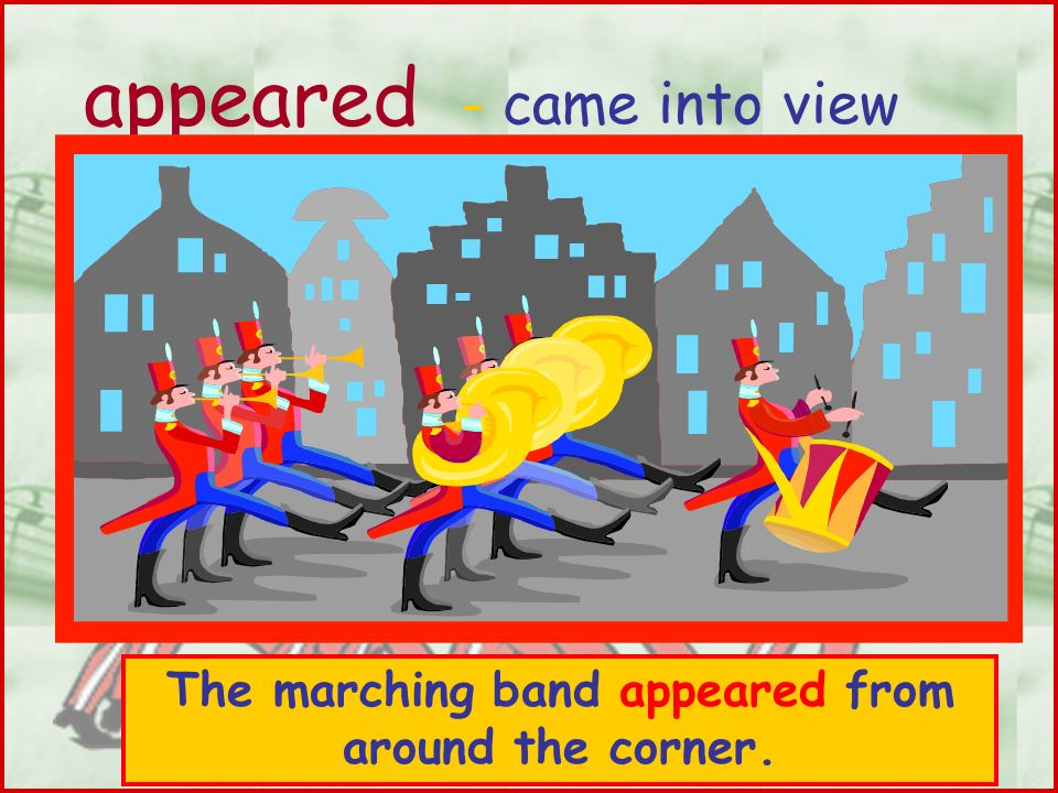 The marching band appeared from around the corner.