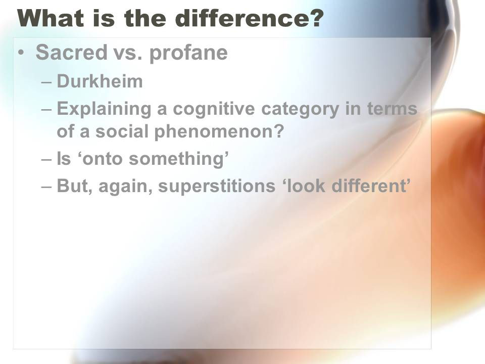 What is the difference Sacred vs. profane Durkheim