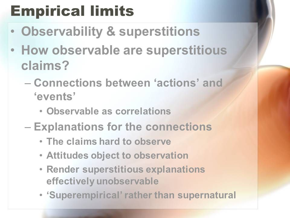 Empirical limits Observability & superstitions