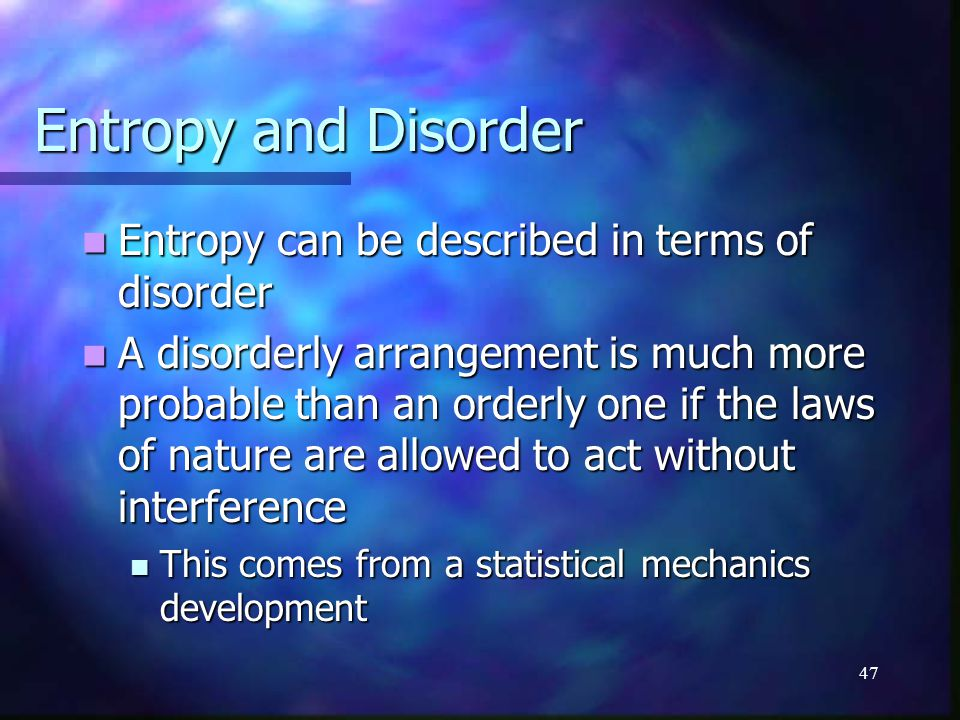 Entropy and Disorder Entropy can be described in terms of disorder