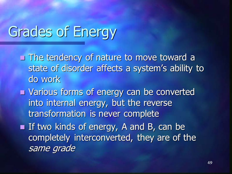Grades of Energy The tendency of nature to move toward a state of disorder affects a system's ability to do work.
