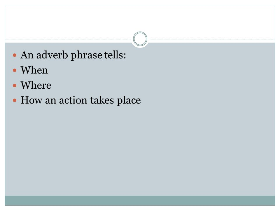 An adverb phrase tells:
