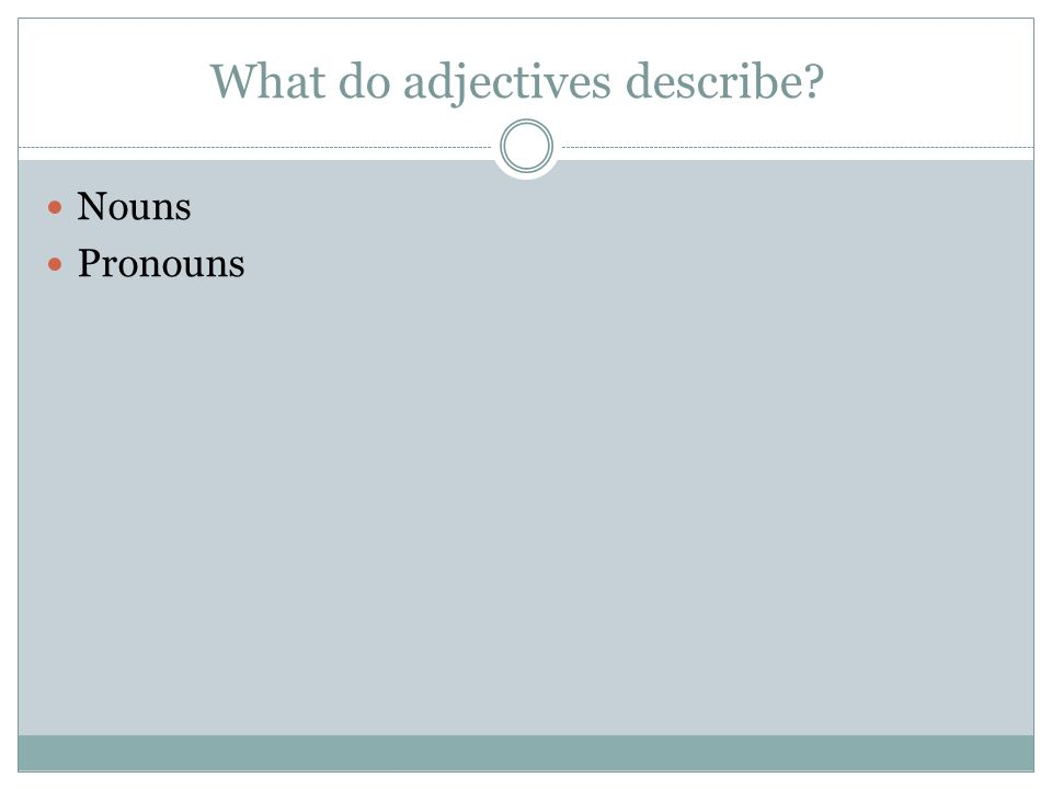 What do adjectives describe