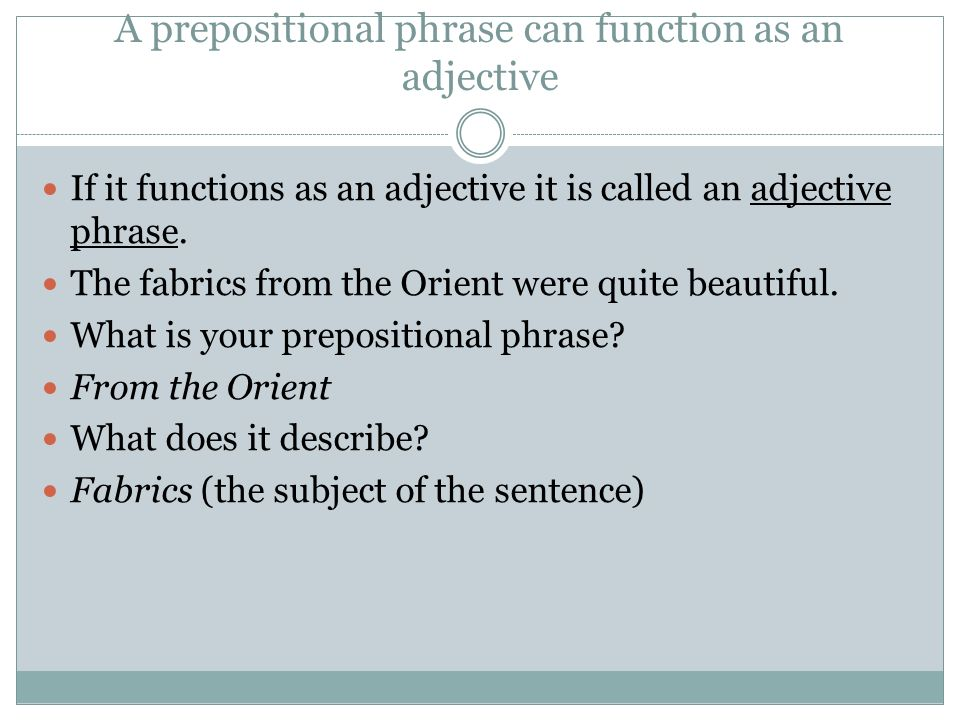A prepositional phrase can function as an adjective