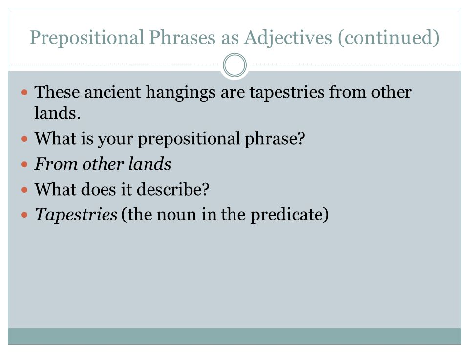 Prepositional Phrases as Adjectives (continued)