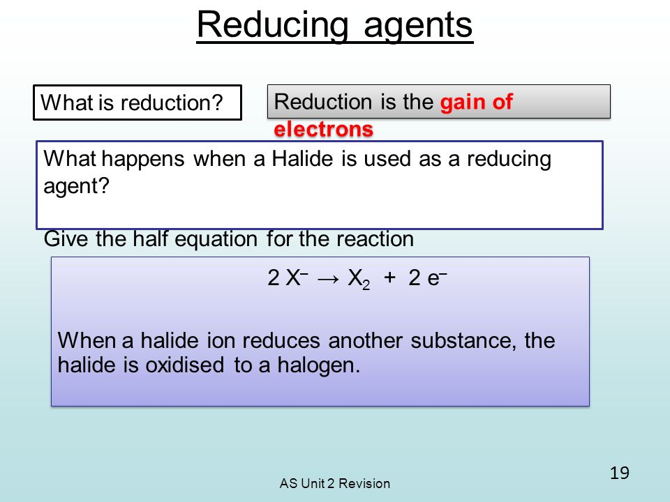 Reducing agents 2 X– → X2 + 2 e– What is reduction