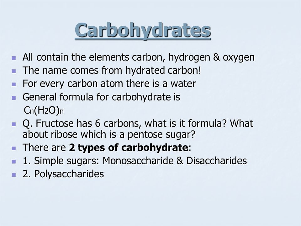 Carbohydrates All contain the elements carbon, hydrogen & oxygen