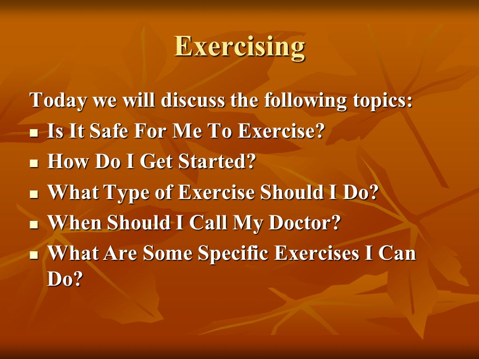 Exercising Today we will discuss the following topics: