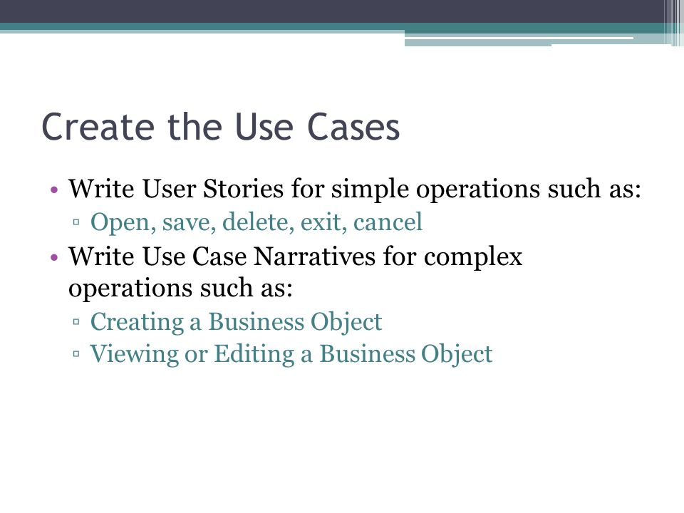Create the Use Cases Write User Stories for simple operations such as: