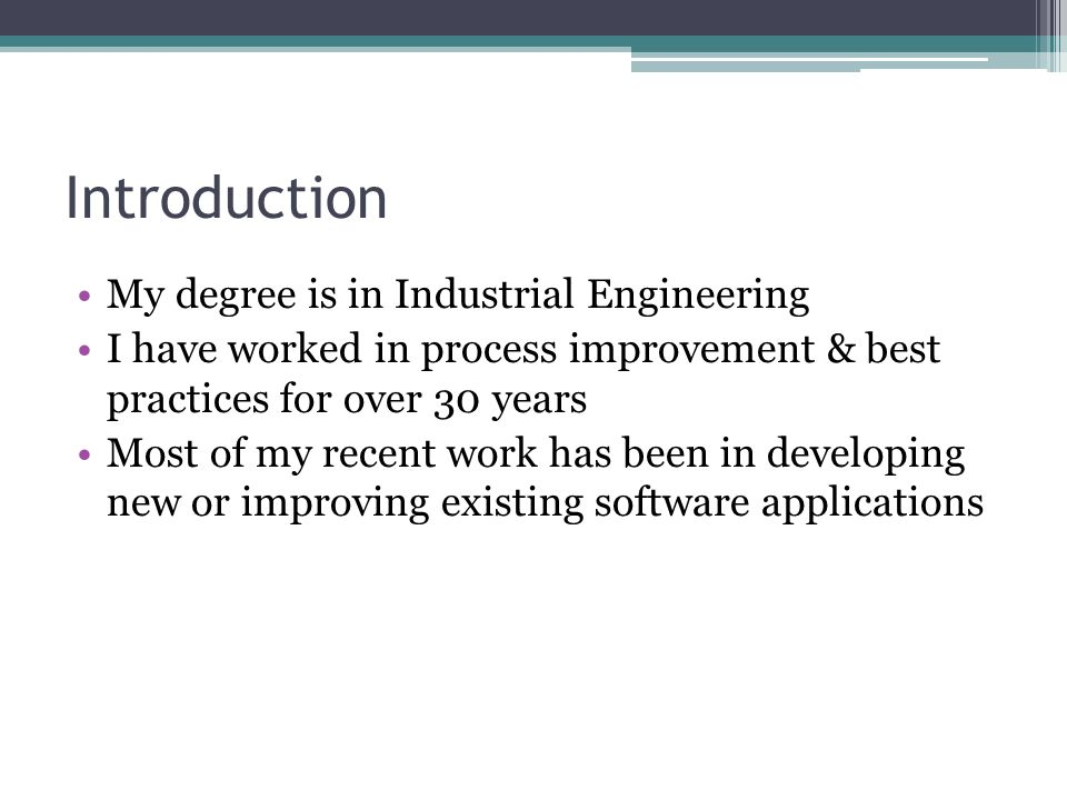 Introduction My degree is in Industrial Engineering