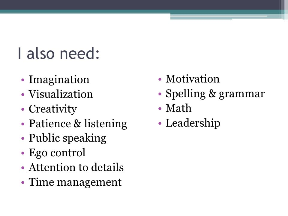 I also need: Imagination Motivation Visualization Spelling & grammar