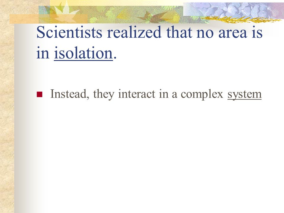 Scientists realized that no area is in isolation.