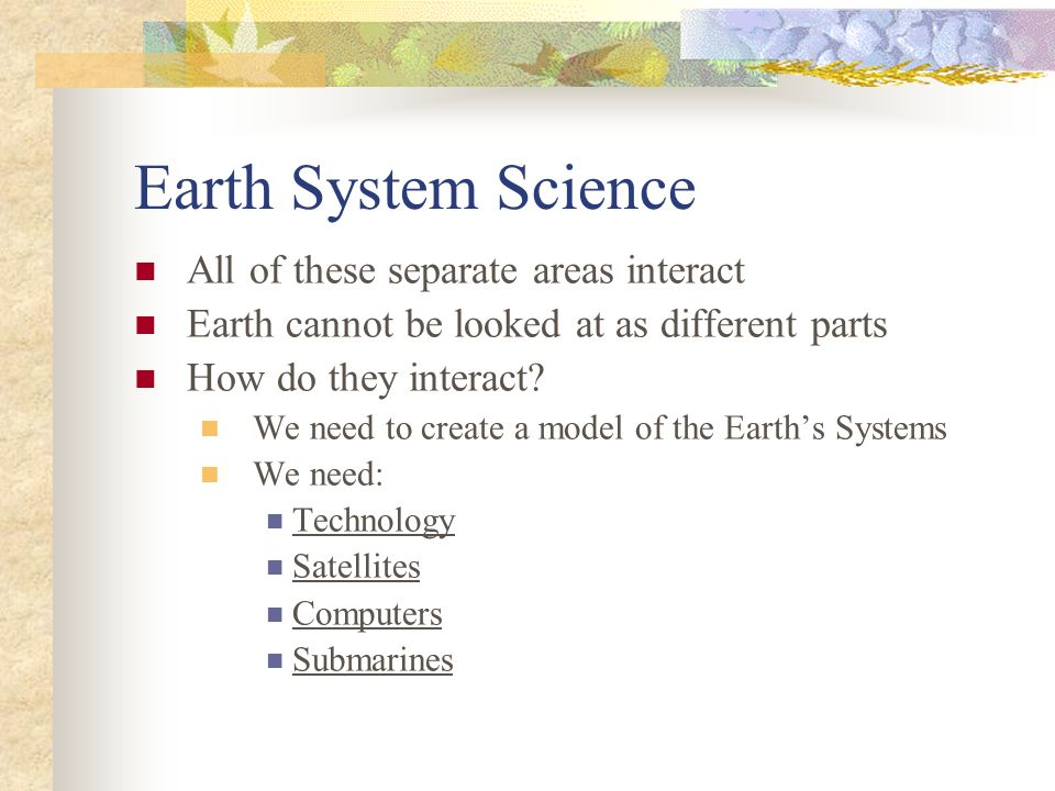Earth System Science All of these separate areas interact