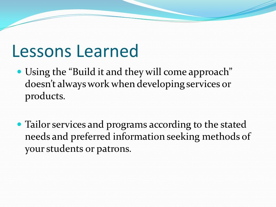 Lessons Learned Using the Build it and they will come approach doesn't always work when developing services or products.