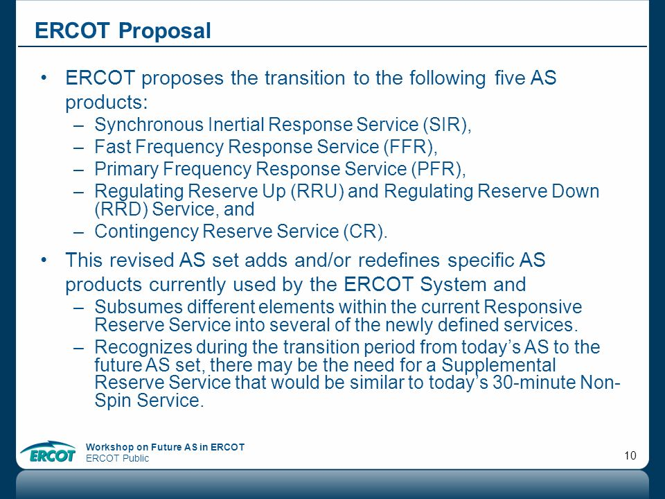 ERCOT Proposal ERCOT proposes the transition to the following five AS products: Synchronous Inertial Response Service (SIR),