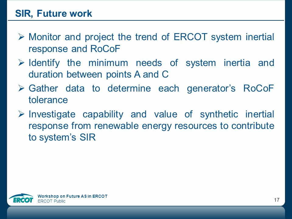 SIR, Future work Monitor and project the trend of ERCOT system inertial response and RoCoF.