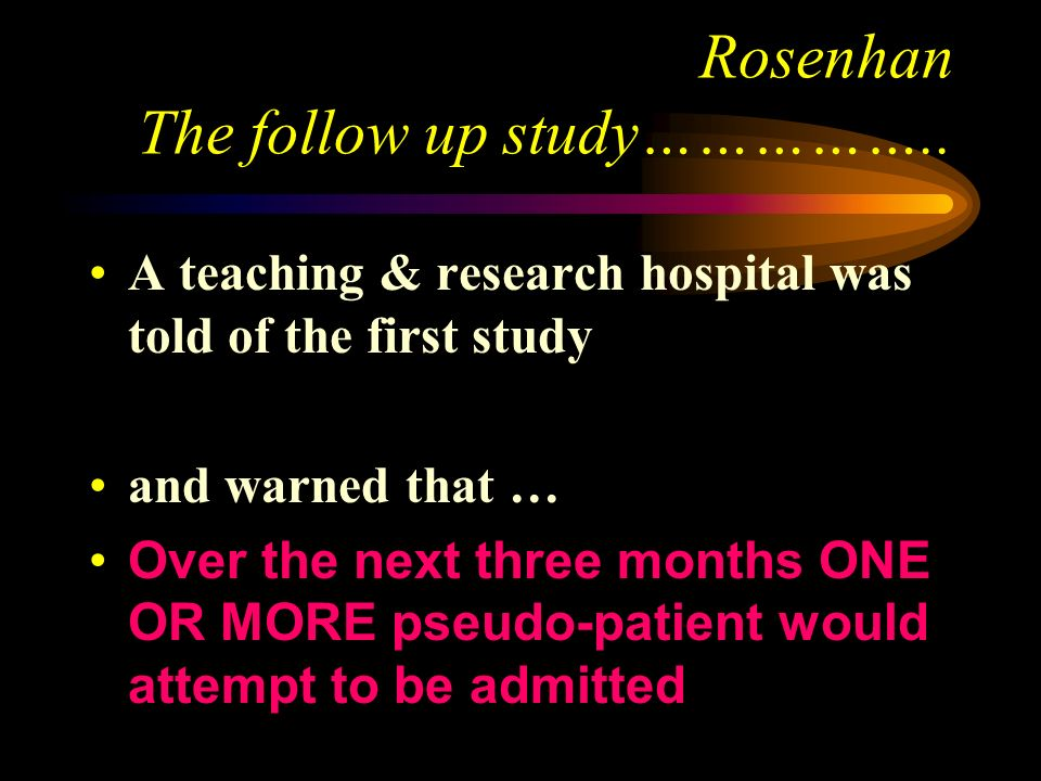 Rosenhan The follow up study……………..