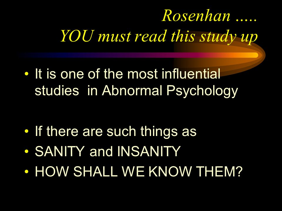 Rosenhan ….. YOU must read this study up