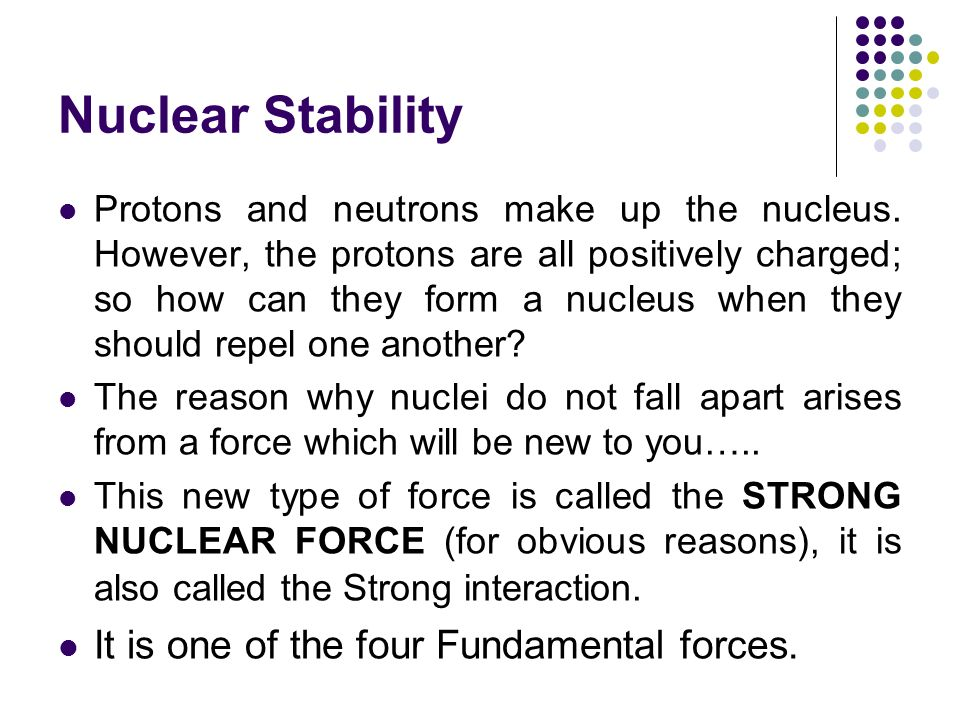 Nuclear Stability It is one of the four Fundamental forces.