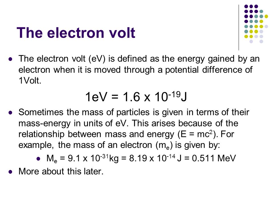 The electron volt 1eV = 1.6 x 10-19J