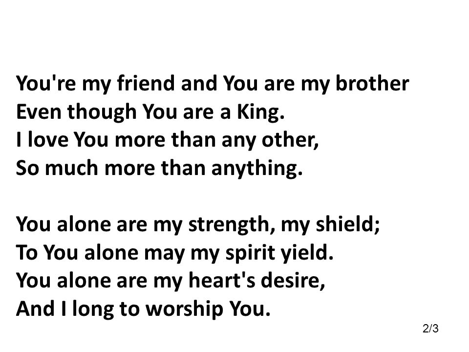 You re my friend and You are my brother Even though You are a King.