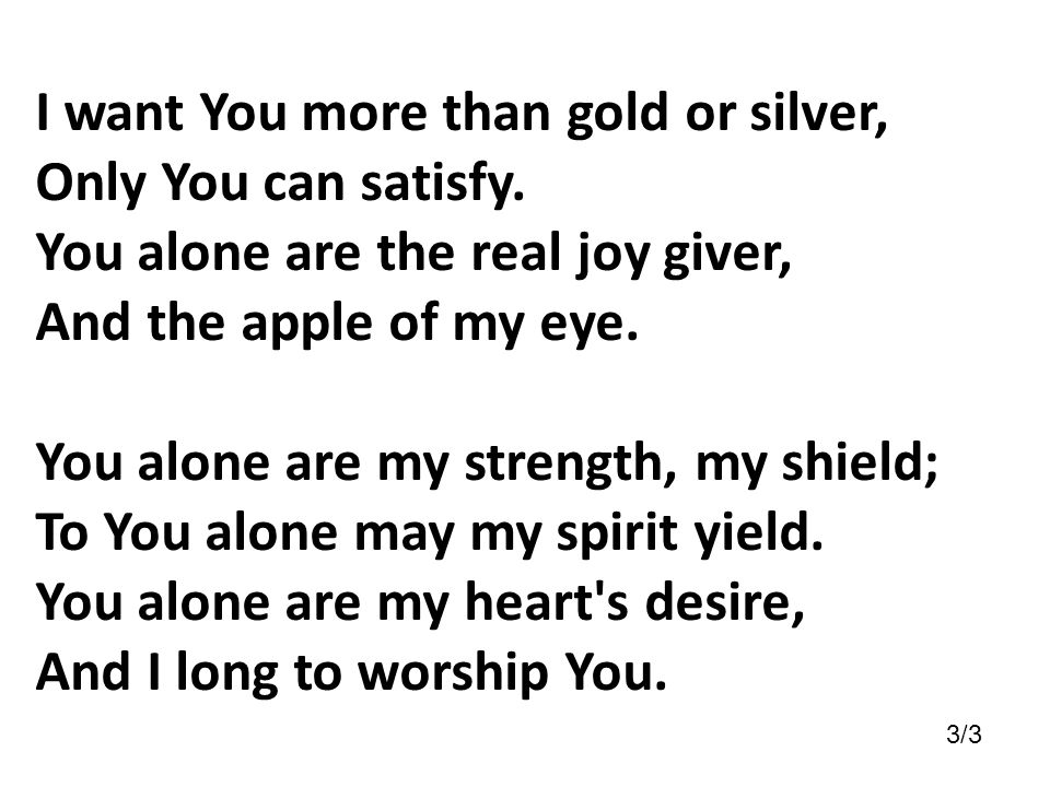 I want You more than gold or silver, Only You can satisfy.
