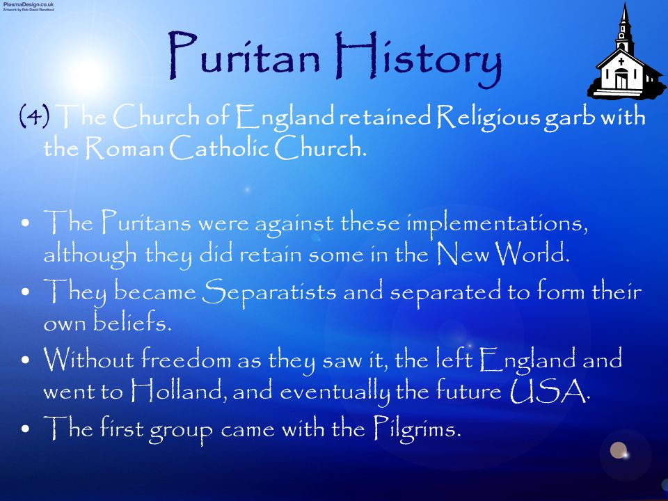 Puritan History (4) The Church of England retained Religious garb with the Roman Catholic Church.