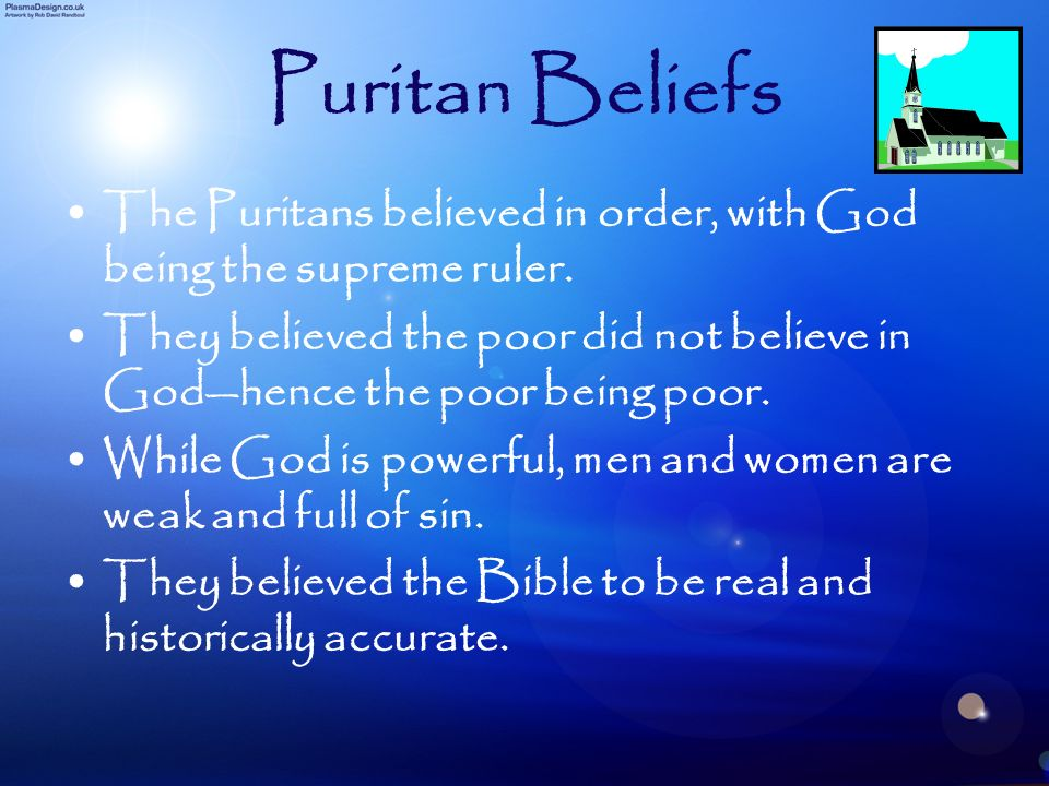 Puritan Beliefs The Puritans believed in order, with God being the supreme ruler.