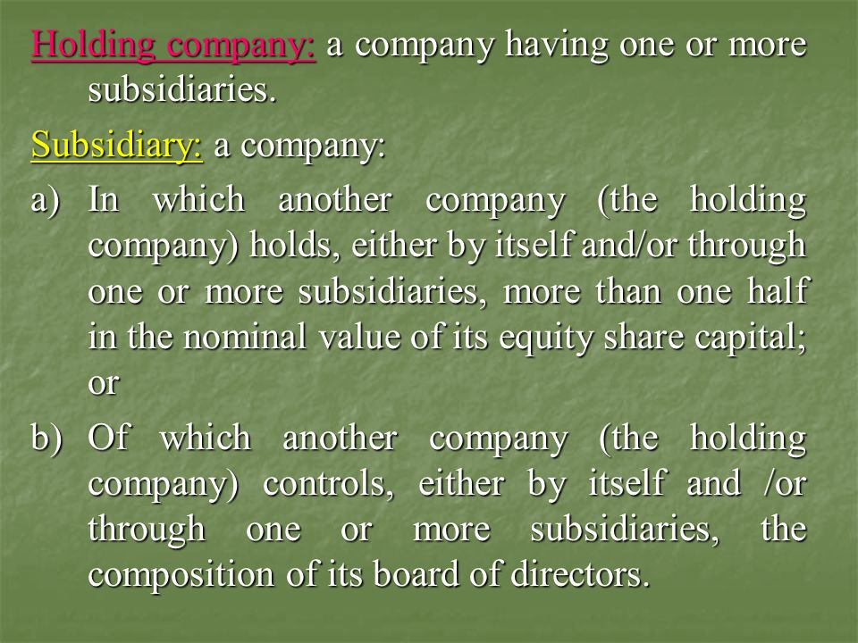 Holding company: a company having one or more subsidiaries.