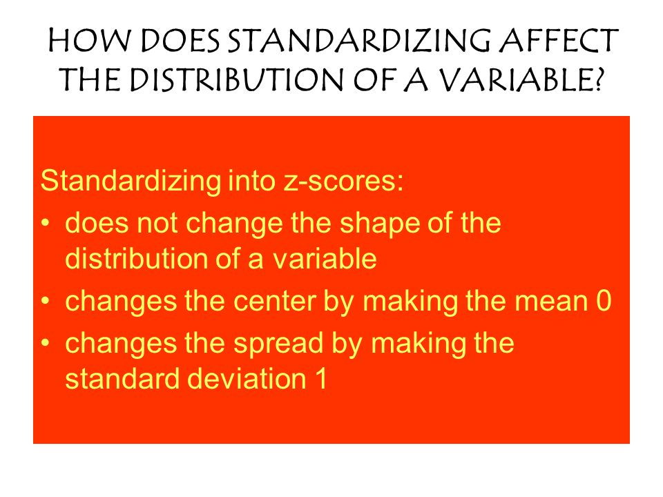 HOW DOES STANDARDIZING AFFECT THE DISTRIBUTION OF A VARIABLE