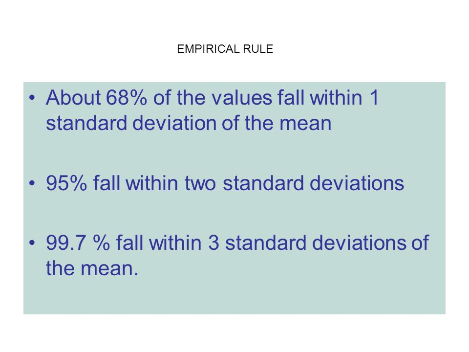About 68% of the values fall within 1 standard deviation of the mean