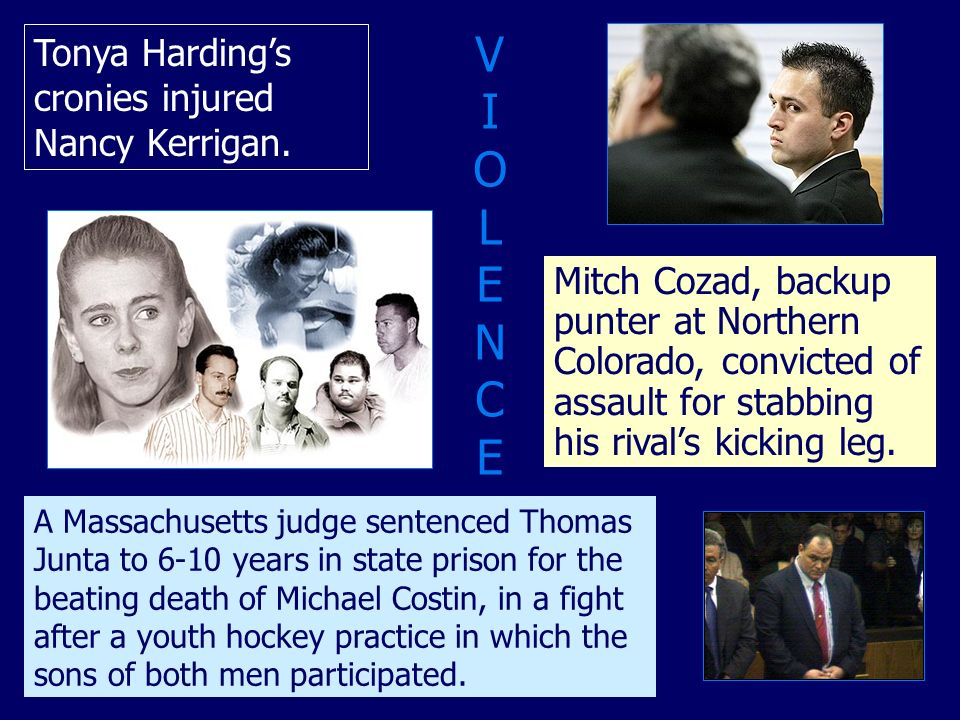 V I O L E N C Tonya Harding's cronies injured Nancy Kerrigan.