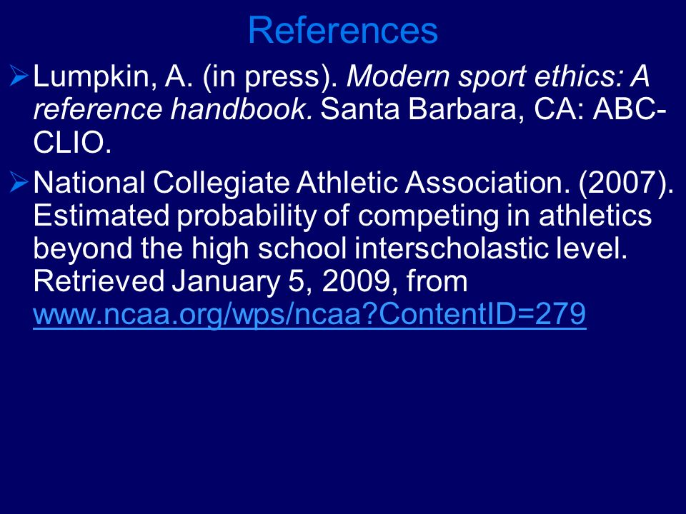 References Lumpkin, A. (in press). Modern sport ethics: A reference handbook. Santa Barbara, CA: ABC-CLIO.