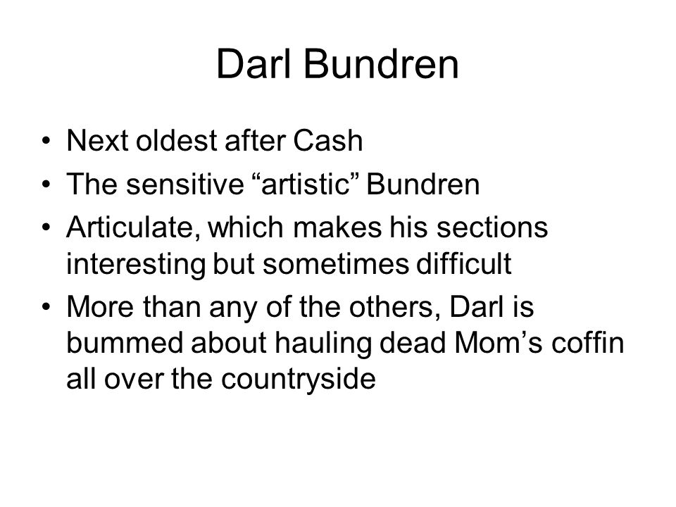 Darl Bundren Next oldest after Cash The sensitive artistic Bundren