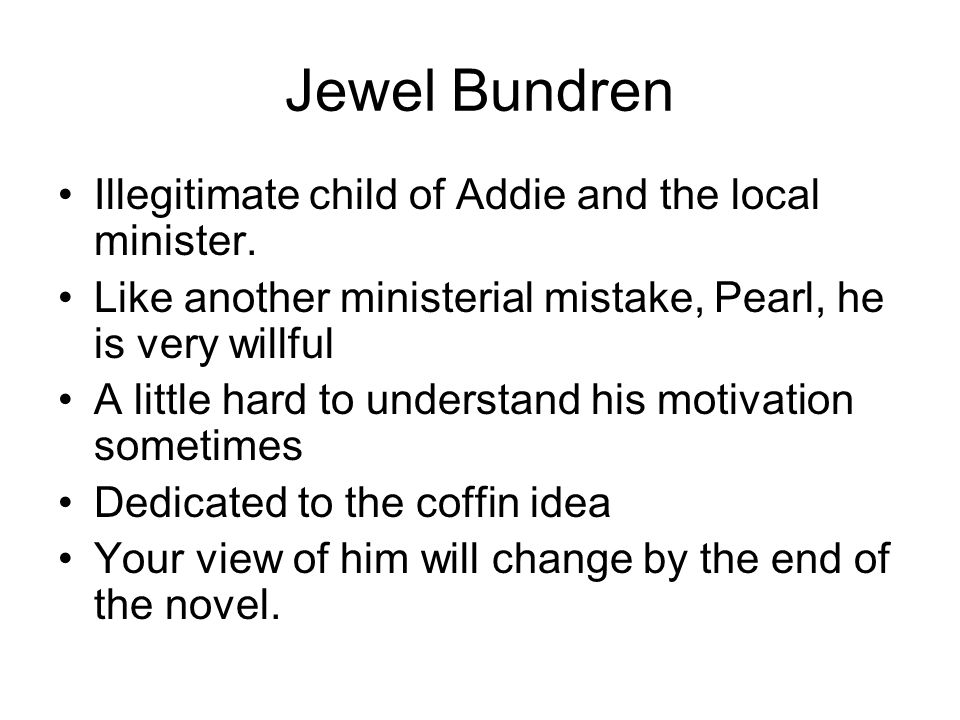 Jewel Bundren Illegitimate child of Addie and the local minister.