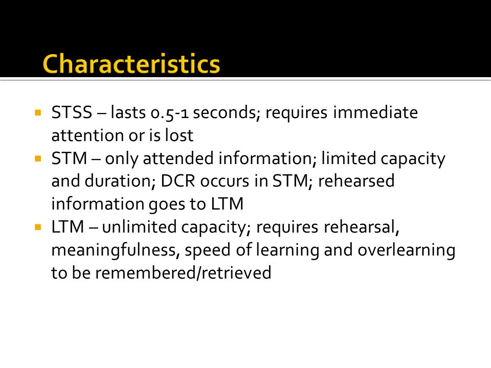 Characteristics STSS – lasts 0.5-1 seconds; requires immediate attention or is lost.