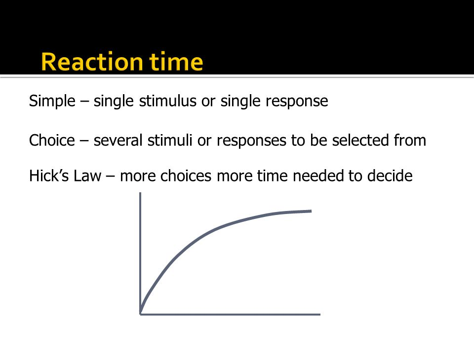 Reaction time Simple – single stimulus or single response