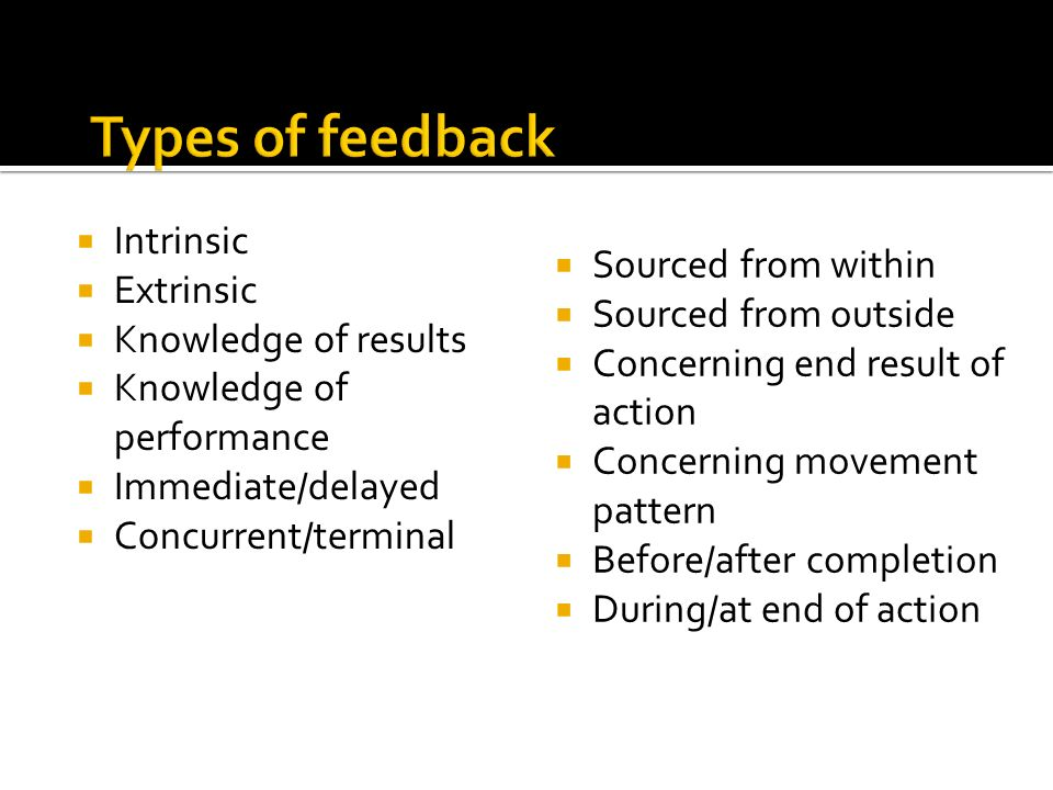 Types of feedback Intrinsic Extrinsic Sourced from within