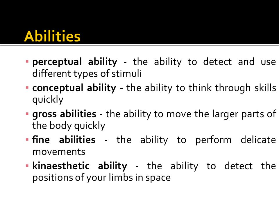 Abilities perceptual ability - the ability to detect and use different types of stimuli.