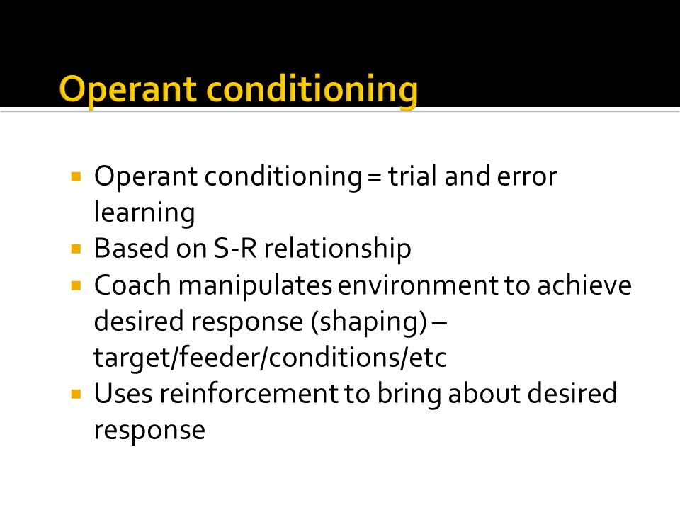 Operant conditioning Operant conditioning = trial and error learning