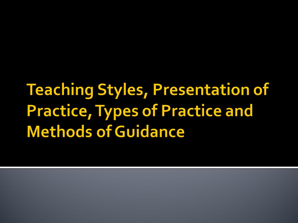 Teaching Styles, Presentation of Practice, Types of Practice and Methods of Guidance