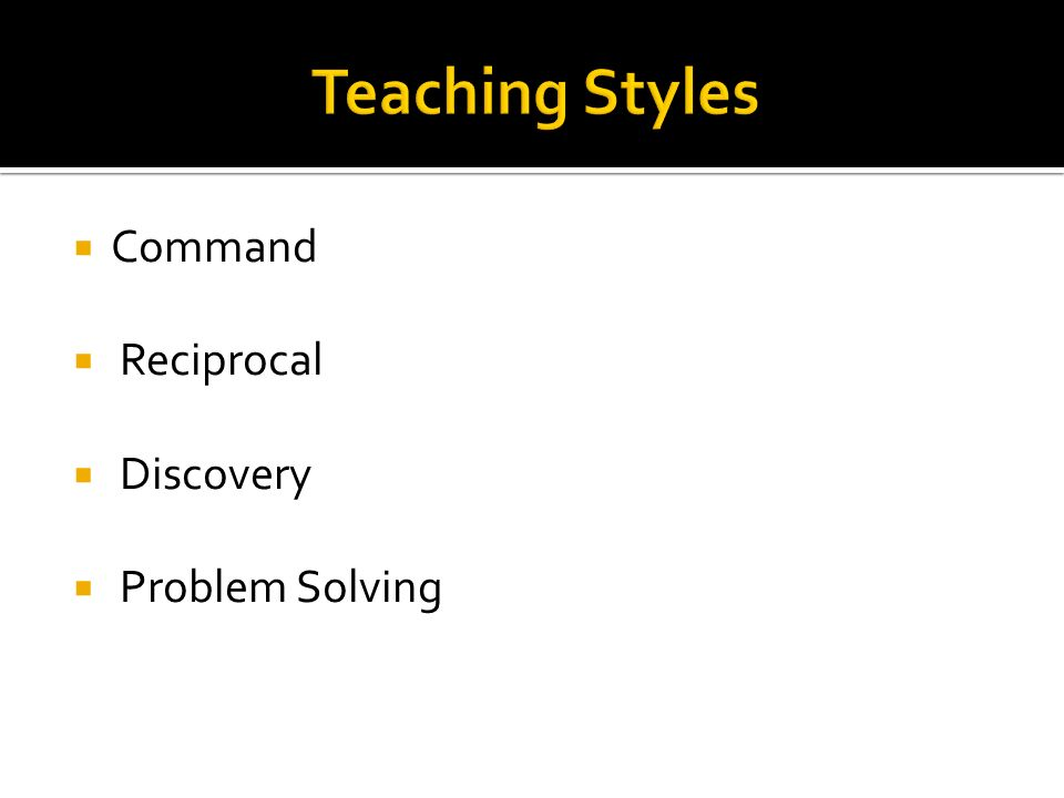 Teaching Styles Command Reciprocal Discovery Problem Solving