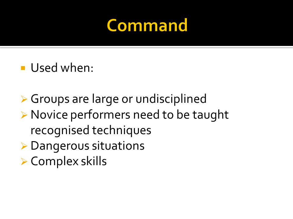 Command Used when: Groups are large or undisciplined